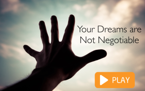Your Dreams Are Not Negotiable